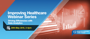 Improving Healthcare Webinar Series: Driving Performance Efficiencies with Data Analytics